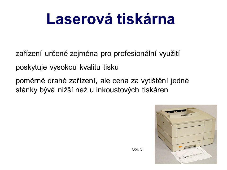 Laserová tiskárna Obr. 3 zařízení určené zejména pro profesionální využití poskytuje vysokou kvalitu tisku poměrně drahé zařízení, ale cena za vytiště