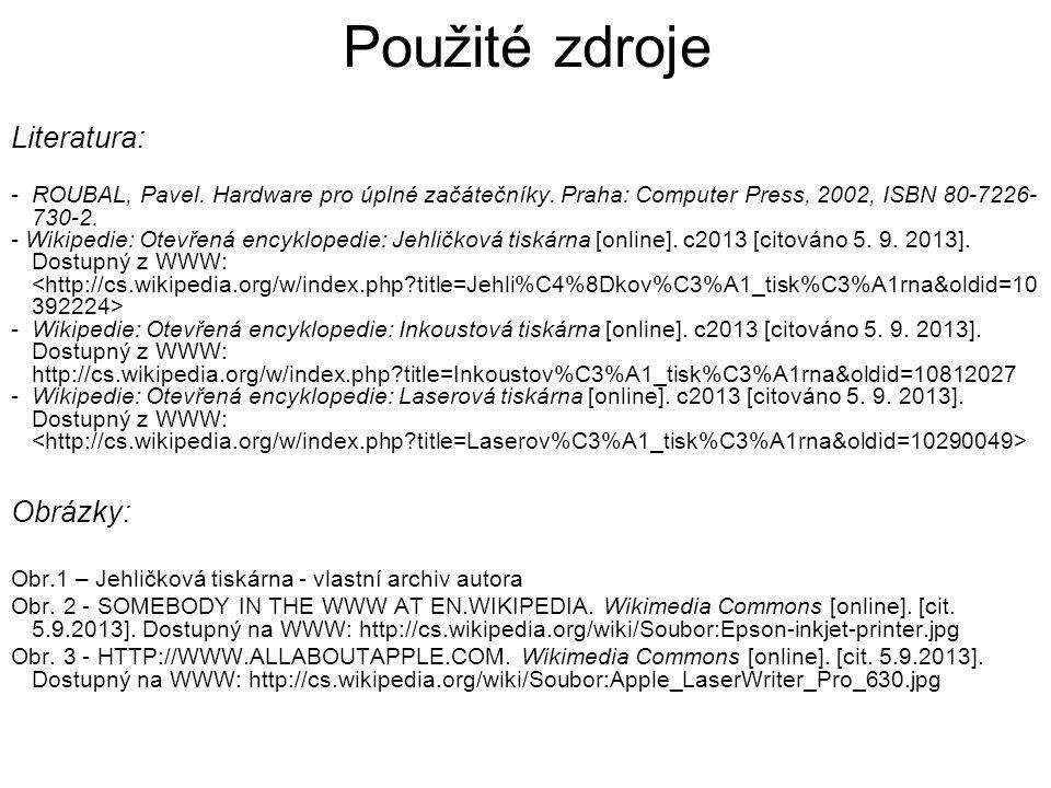 Použité zdroje Literatura: -ROUBAL, Pavel. Hardware pro úplné začátečníky. Praha: Computer Press, 2002, ISBN 80-7226- 730-2. - Wikipedie: Otevřená enc