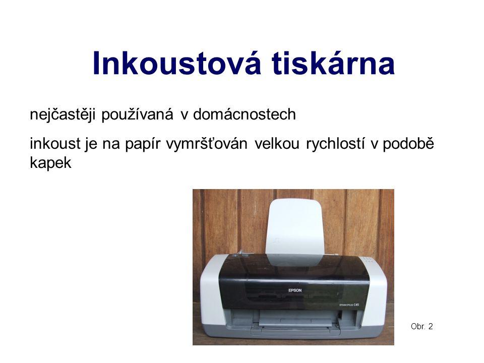Inkoustová tiskárna nejčastěji používaná v domácnostech inkoust je na papír vymršťován velkou rychlostí v podobě kapek Obr. 2