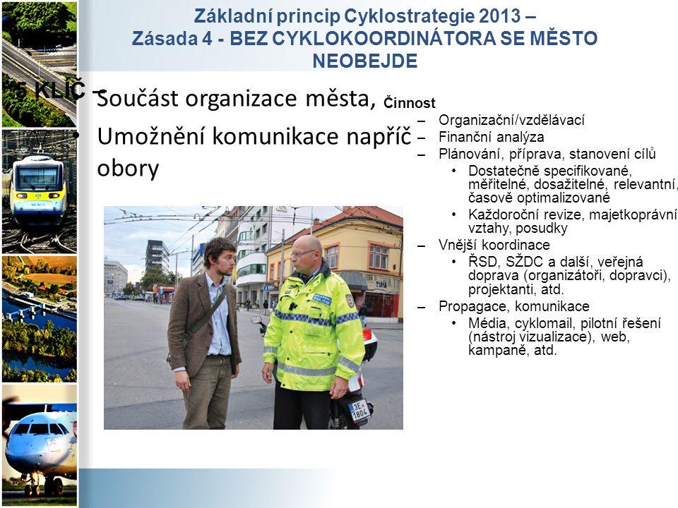 5 KLÍČ – Součást organizace města, Umožnění komunikace napříč obory Činnost –Organizační/vzdělávací –Finanční analýza –Plánování, příprava, stanovení