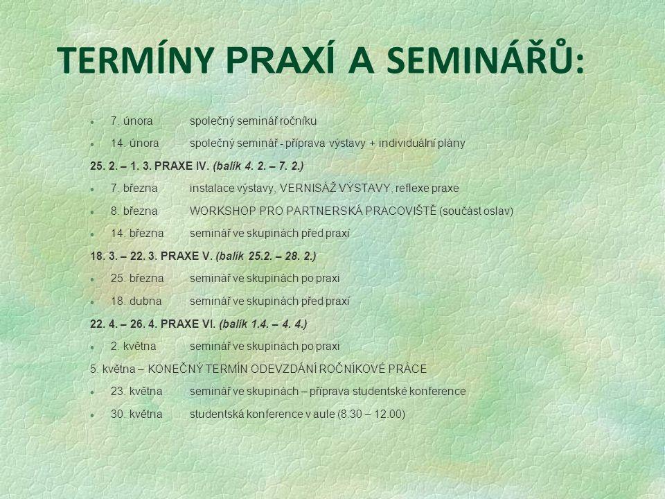 TERMÍNY PRAXÍ A SEMINÁŘŮ: l 7. únoraspolečný seminář ročníku l 14. únoraspolečný seminář - příprava výstavy + individuální plány 25. 2. – 1. 3. PRAXE