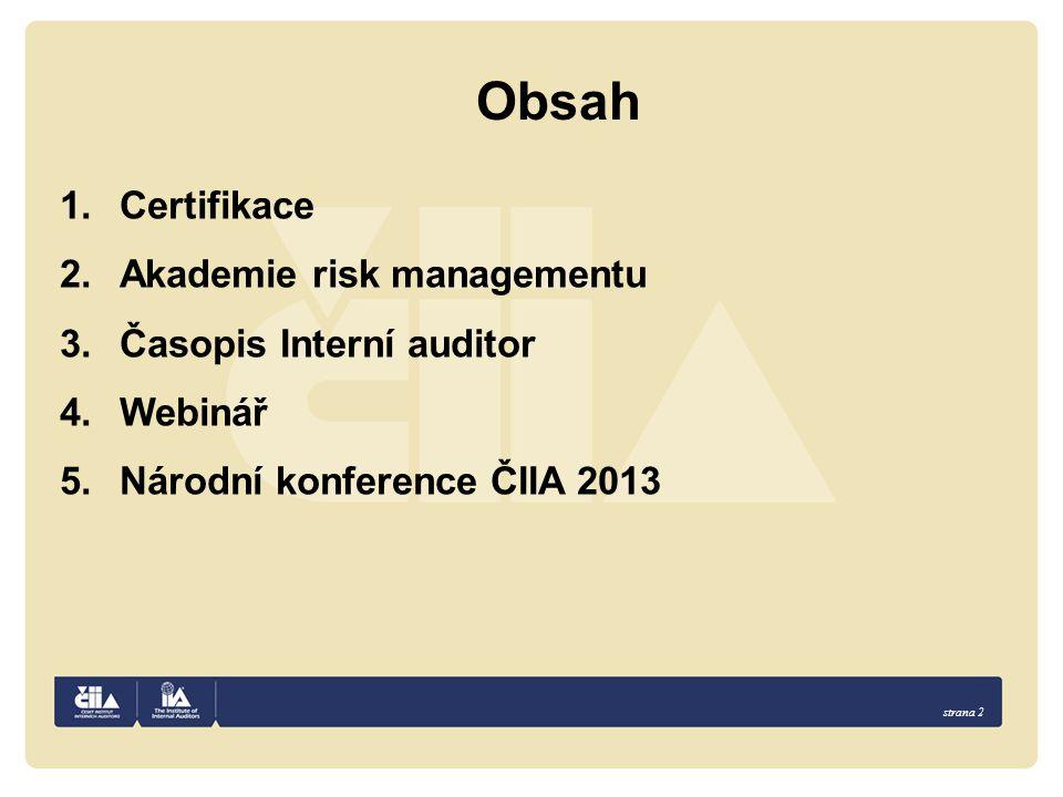 strana 2 Obsah 1.Certifikace 2.Akademie risk managementu 3.Časopis Interní auditor 4.Webinář 5.Národní konference ČIIA 2013