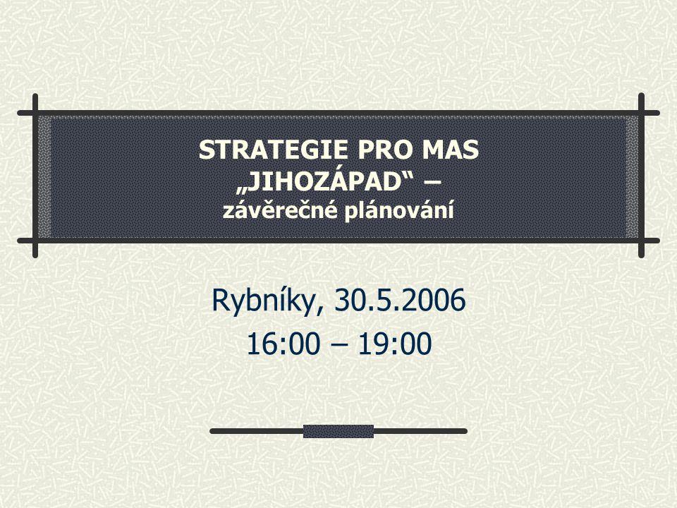 """STRATEGIE PRO MAS """"JIHOZÁPAD"""" – závěrečné plánování Rybníky, 30.5.2006 16:00 – 19:00"""