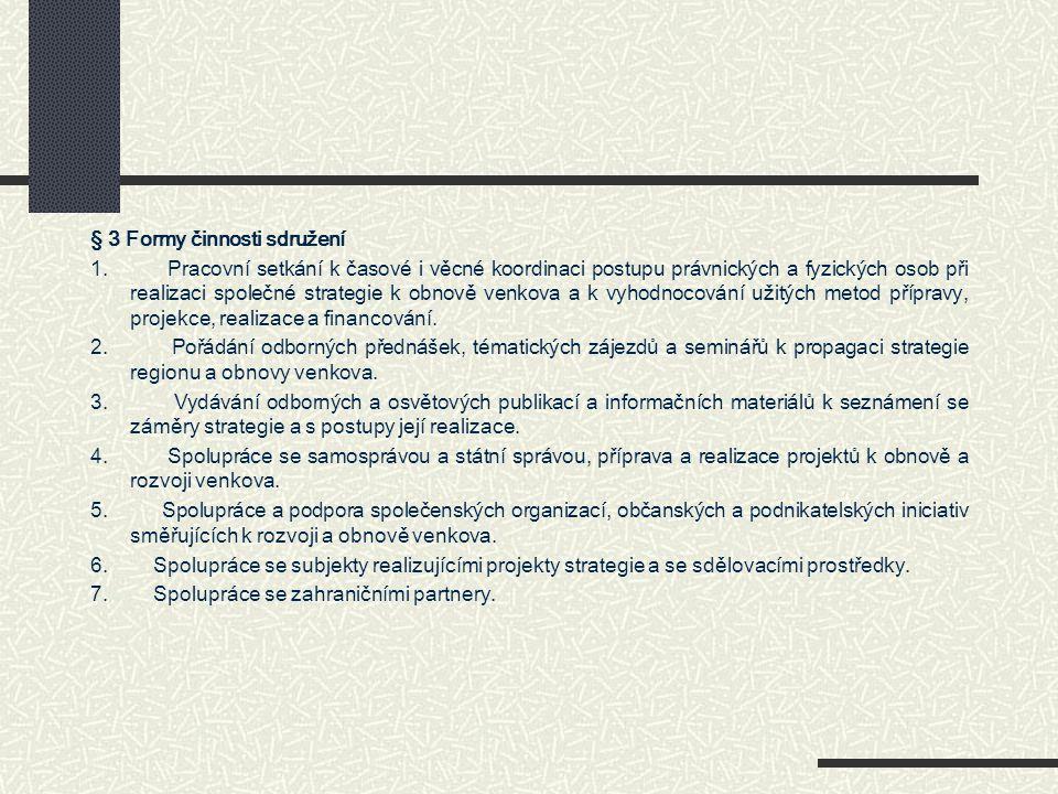 § 3 Formy činnosti sdružení 1. Pracovní setkání k časové i věcné koordinaci postupu právnických a fyzických osob při realizaci společné strategie k ob