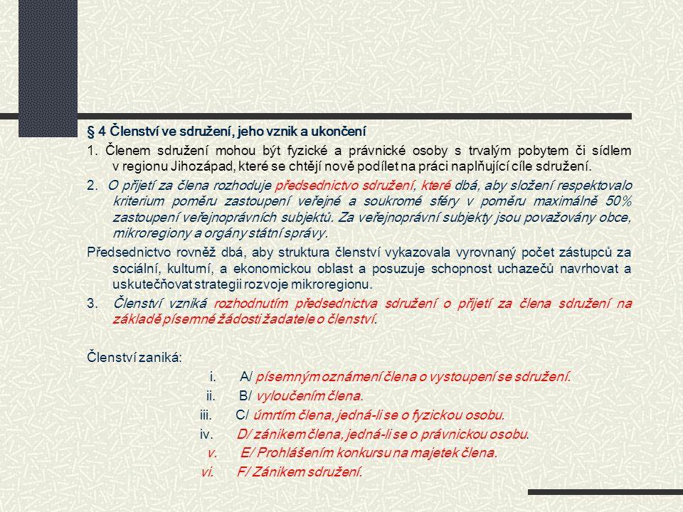 § 4 Členství ve sdružení, jeho vznik a ukončení 1. Členem sdružení mohou být fyzické a právnické osoby s trvalým pobytem či sídlem v regionu Jihozápad