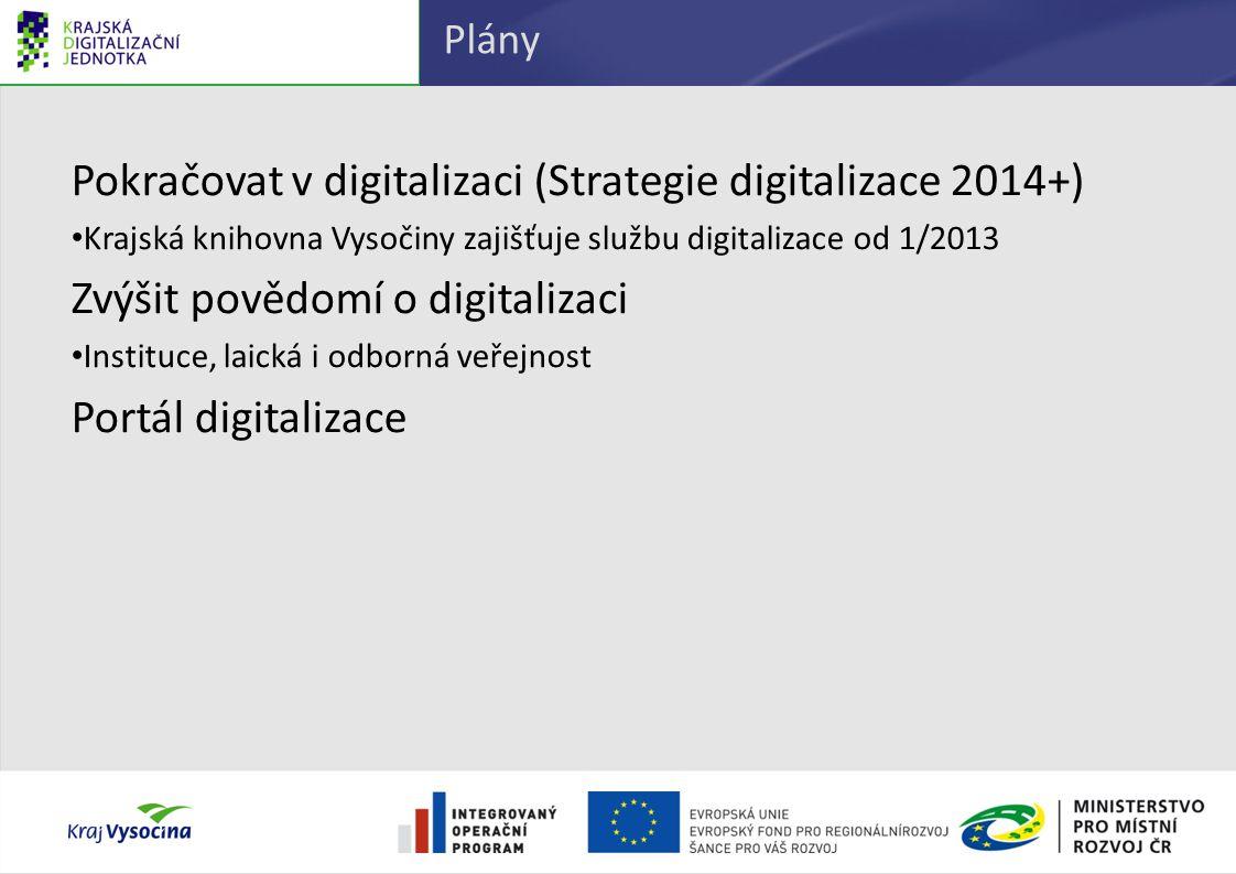 Plány Pokračovat v digitalizaci (Strategie digitalizace 2014+) Krajská knihovna Vysočiny zajišťuje službu digitalizace od 1/2013 Zvýšit povědomí o dig