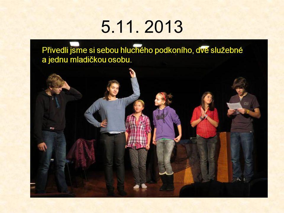 5.11. 2013 Přivedli jsme si sebou hluchého podkoního, dvě služebné a jednu mladičkou osobu.