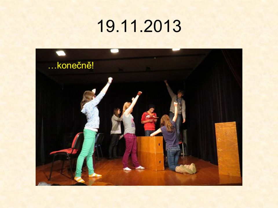 19.11.2013 …konečně!