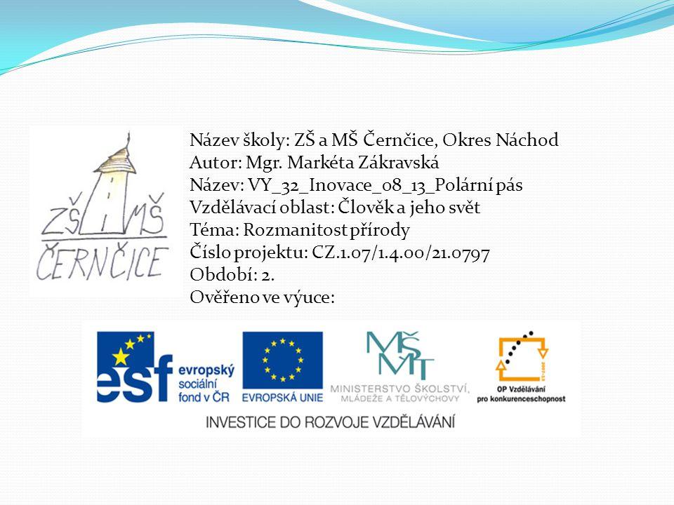 Název školy: ZŠ a MŠ Černčice, Okres Náchod Autor: Mgr. Markéta Zákravská Název: VY_32_Inovace_08_13_Polární pás Vzdělávací oblast: Člověk a jeho svět