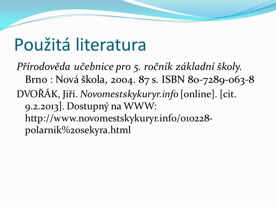 Použitá literatura Přírodověda učebnice pro 5. ročník základní školy. Brno : Nová škola, 2004. 87 s. ISBN 80-7289-063-8 DVOŘÁK, Jiří. Novomestskykuryr