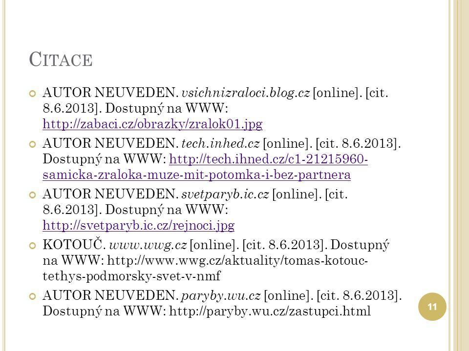 C ITACE AUTOR NEUVEDEN. vsichnizraloci.blog.cz [online]. [cit. 8.6.2013]. Dostupný na WWW: http://zabaci.cz/obrazky/zralok01.jpg http://zabaci.cz/obra
