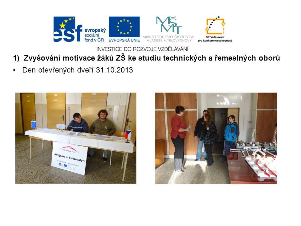 1) Zvyšování motivace žáků ZŠ ke studiu technických a řemeslných oborů Den otevřených dveří 31.10.2013