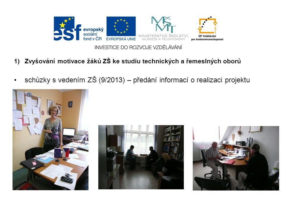 1)Zvyšování motivace žáků ZŠ ke studiu technických a řemeslných oborů schůzky s vedením ZŠ (9/2013) – předání informací o realizaci projektu