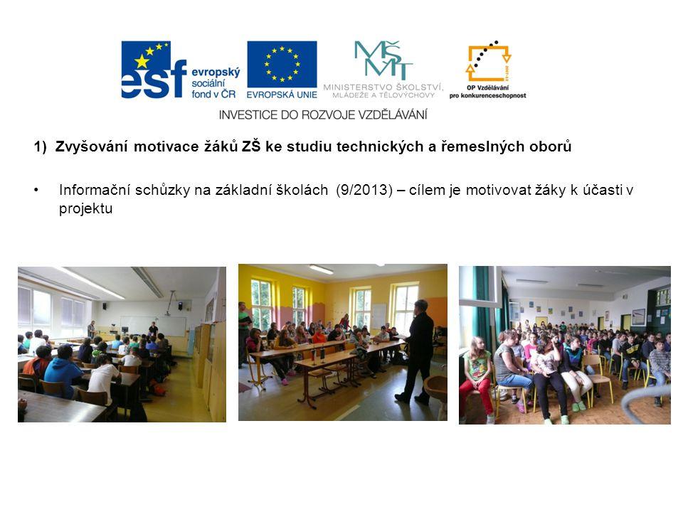 1) Zvyšování motivace žáků ZŠ ke studiu technických a řemeslných oborů Informační schůzky na základní školách (9/2013) – cílem je motivovat žáky k účasti v projektu