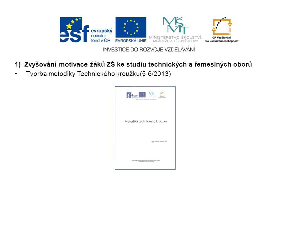 1) Zvyšování motivace žáků ZŠ ke studiu technických a řemeslných oborů Tvorba metodiky Technického kroužku(5-6/2013)