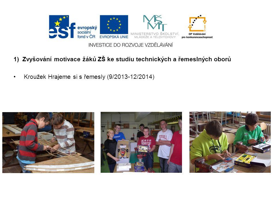 1) Zvyšování motivace žáků ZŠ ke studiu technických a řemeslných oborů Kroužek Hrajeme si s řemesly (9/2013-12/2014)