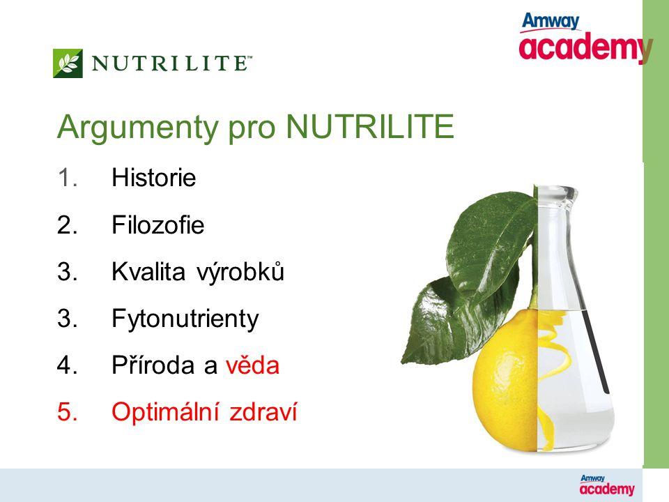 5 Argumenty pro NUTRILITE 1.Historie 2.Filozofie 3.Kvalita výrobků 3.Fytonutrienty 4.Příroda a věda 5.Optimální zdraví