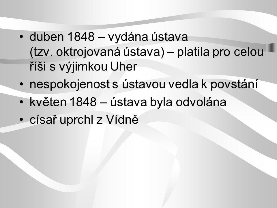 duben 1848 – vydána ústava (tzv. oktrojovaná ústava) – platila pro celou říši s výjimkou Uher nespokojenost s ústavou vedla k povstání květen 1848 – ú
