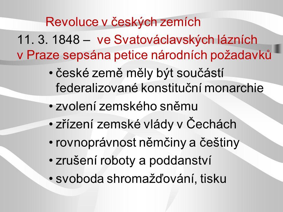 Revoluce v českých zemích 11. 3. 1848 – ve Svatováclavských lázních v Praze sepsána petice národních požadavků české země měly být součástí federalizo