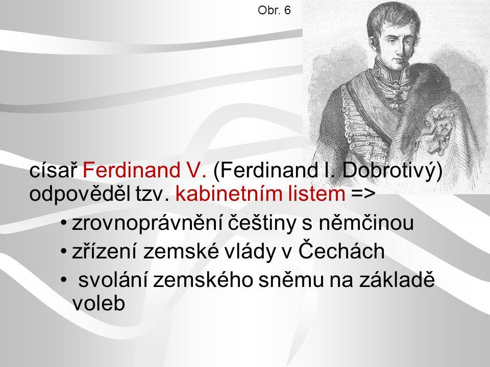 císař Ferdinand V. (Ferdinand I. Dobrotivý) odpověděl tzv. kabinetním listem => zrovnoprávnění češtiny s němčinou zřízení zemské vlády v Čechách svolá