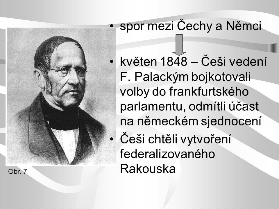 spor mezi Čechy a Němci květen 1848 – Češi vedení F. Palackým bojkotovali volby do frankfurtského parlamentu, odmítli účast na německém sjednocení Češ