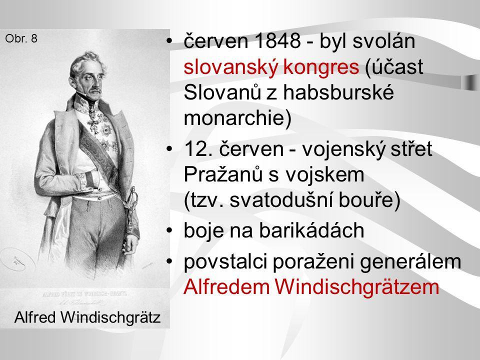 červen 1848 - byl svolán slovanský kongres (účast Slovanů z habsburské monarchie) 12. červen - vojenský střet Pražanů s vojskem (tzv. svatodušní bouře