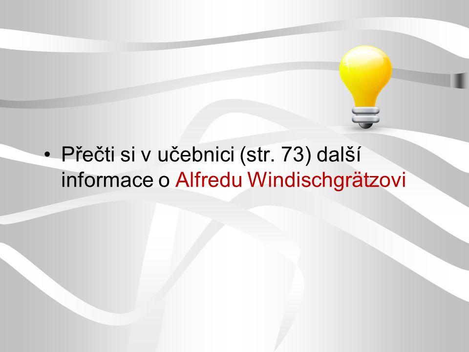 Přečti si v učebnici (str. 73) další informace o Alfredu Windischgrätzovi