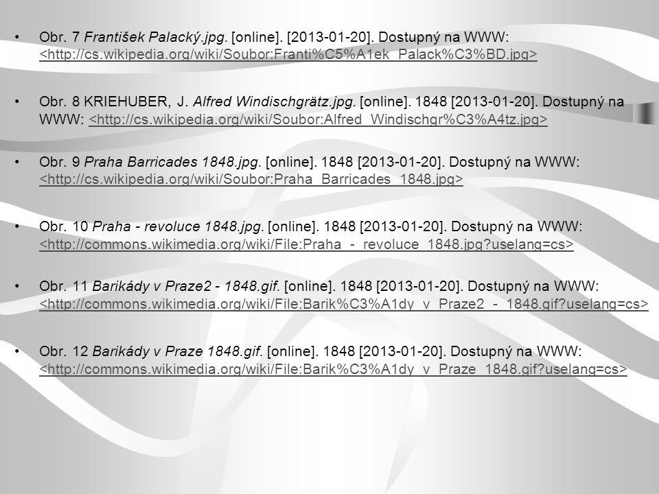 Obr. 7 František Palacký.jpg. [online]. [2013-01-20]. Dostupný na WWW: Obr. 8 KRIEHUBER, J. Alfred Windischgrätz.jpg. [online]. 1848 [2013-01-20]. Dos