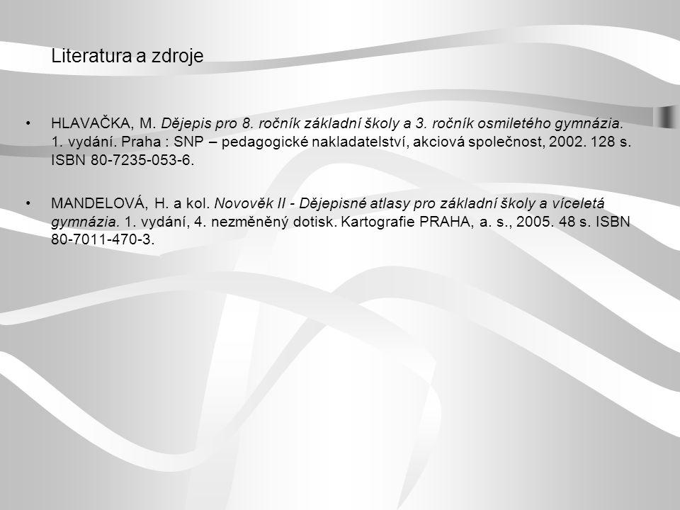Literatura a zdroje HLAVAČKA, M. Dějepis pro 8. ročník základní školy a 3. ročník osmiletého gymnázia. 1. vydání. Praha : SNP – pedagogické nakladatel