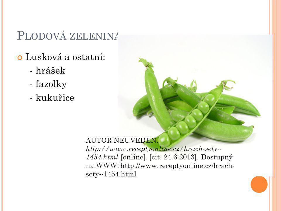 P LODOVÁ ZELENINA Lusková a ostatní: - hrášek - fazolky - kukuřice AUTOR NEUVEDEN.