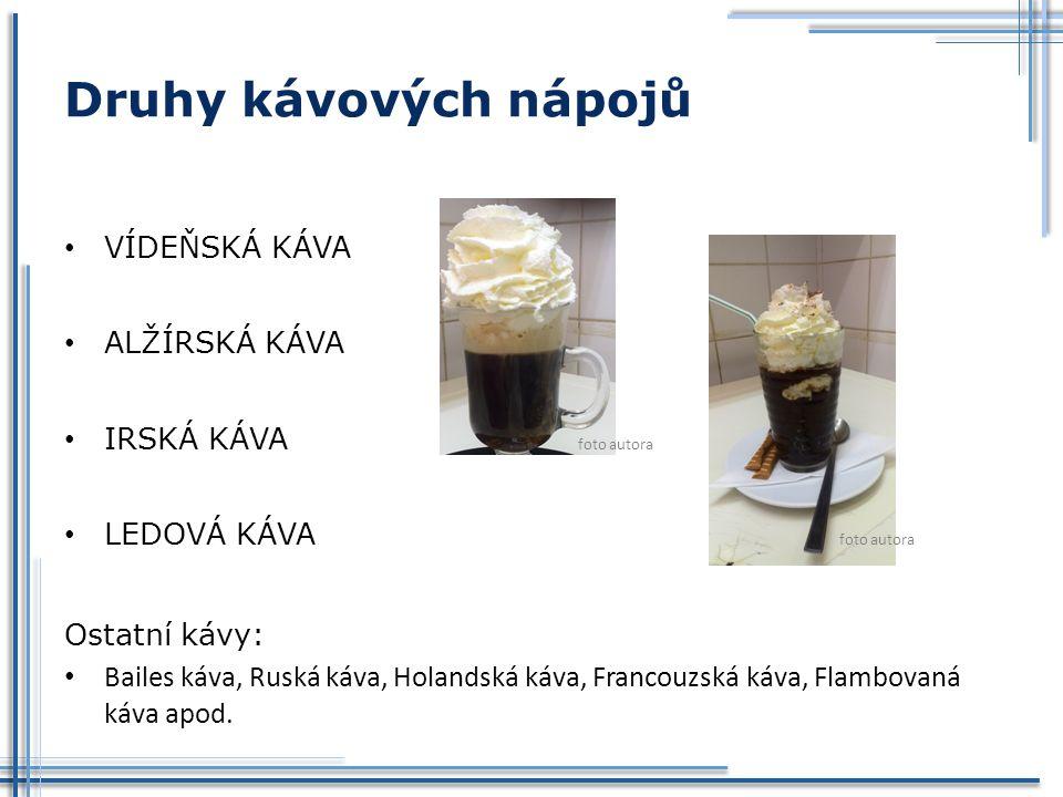 Druhy kávových nápojů VÍDEŇSKÁ KÁVA ALŽÍRSKÁ KÁVA IRSKÁ KÁVA foto autora LEDOVÁ KÁVA foto autora Ostatní kávy: Bailes káva, Ruská káva, Holandská káva
