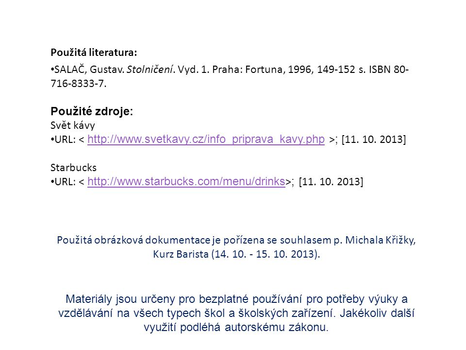Použitá literatura: SALAČ, Gustav. Stolničení. Vyd. 1. Praha: Fortuna, 1996, 149-152 s. ISBN 80- 716-8333-7. Použité zdroje: Svět kávy URL: ; [11. 10.