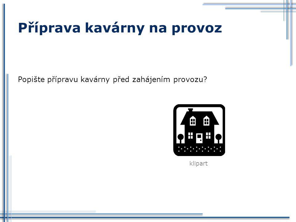 Příprava kavárny na provoz Popište přípravu kavárny před zahájením provozu? klipart