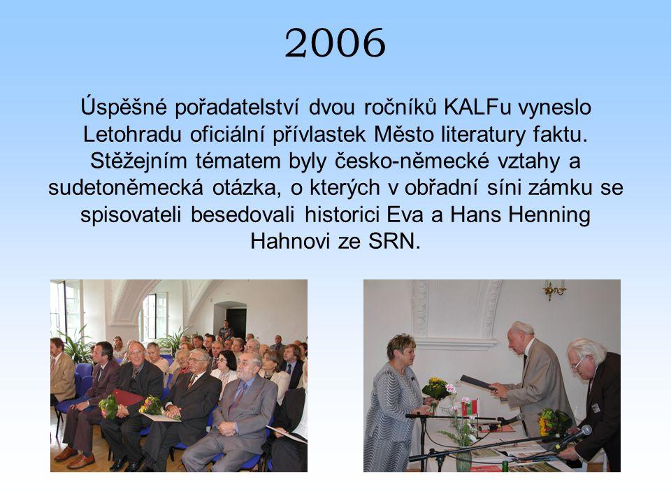 2006 Úspěšné pořadatelství dvou ročníků KALFu vyneslo Letohradu oficiální přívlastek Město literatury faktu.