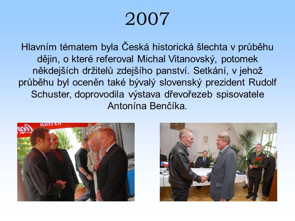 2007 Hlavním tématem byla Česká historická šlechta v průběhu dějin, o které referoval Michal Vitanovský, potomek někdejších držitelů zdejšího panství.