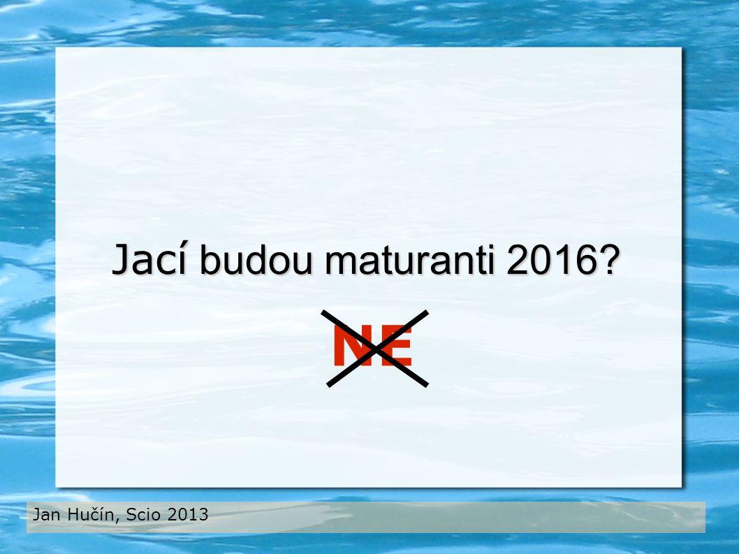 Jací budou maturanti 2016 Jan Hučín, Scio 2013 NE