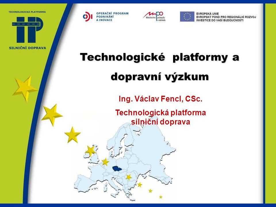 Technologické platformy a dopravní výzkum Ing.Václav Fencl, CSc.