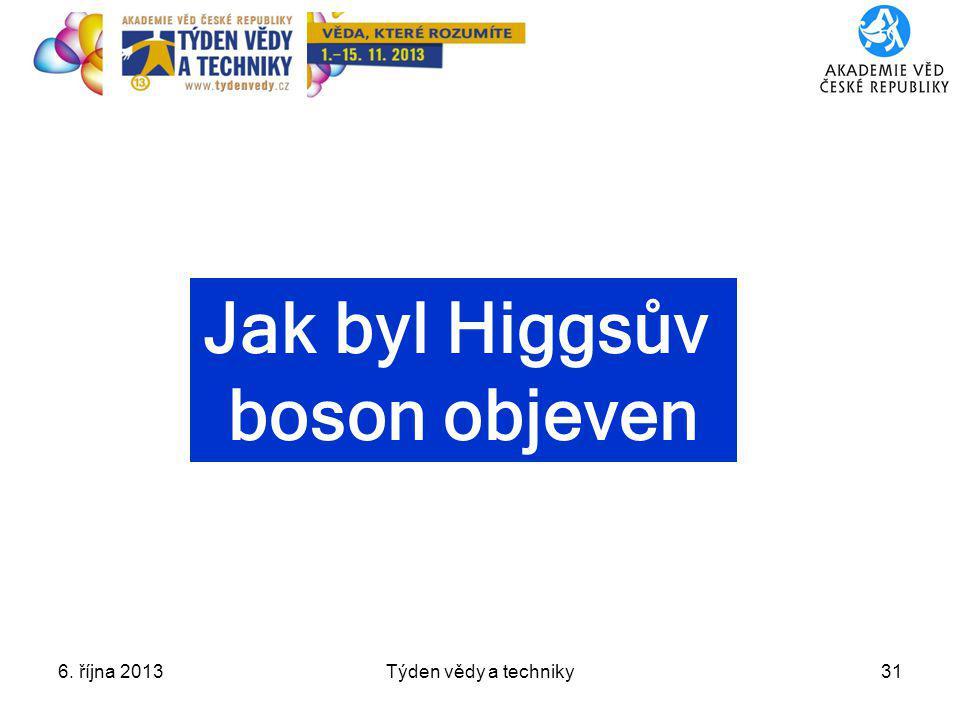 6. října 2013Týden vědy a techniky31 Jak byl Higgsův boson objeven