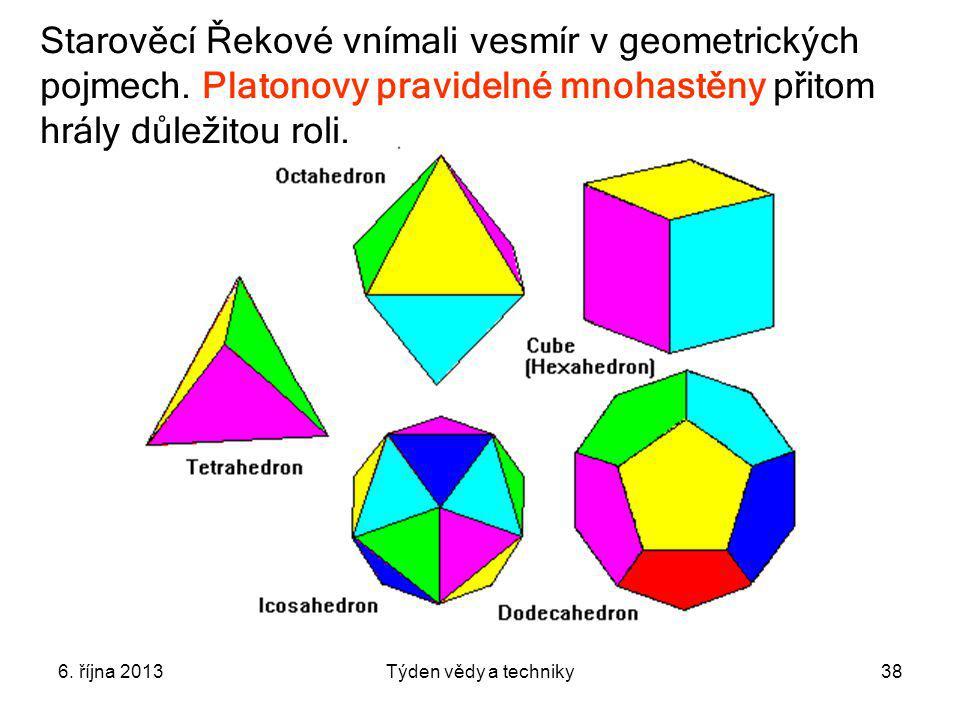 6.října 2013Týden vědy a techniky38 Starověcí Řekové vnímali vesmír v geometrických pojmech.