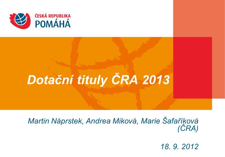 Martin Náprstek, Andrea Miková, Marie Šafaříková (ČRA) 18. 9. 2012 Dotační tituly ČRA 2013
