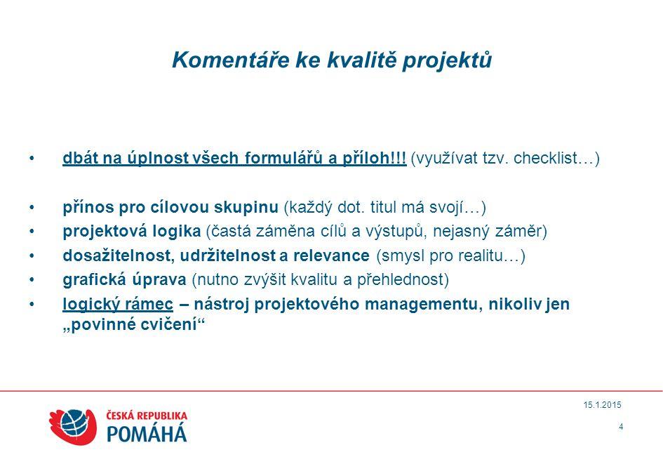 4 15.1.2015 Komentáře ke kvalitě projektů dbát na úplnost všech formulářů a příloh!!! (využívat tzv. checklist…) přínos pro cílovou skupinu (každý dot