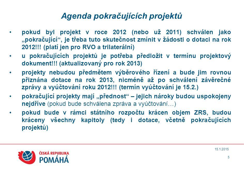 """5 15.1.2015 Agenda pokračujících projektů pokud byl projekt v roce 2012 (nebo už 2011) schválen jako """"pokračující , je třeba tuto skutečnost zmínit v žádosti o dotaci na rok 2012!!."""