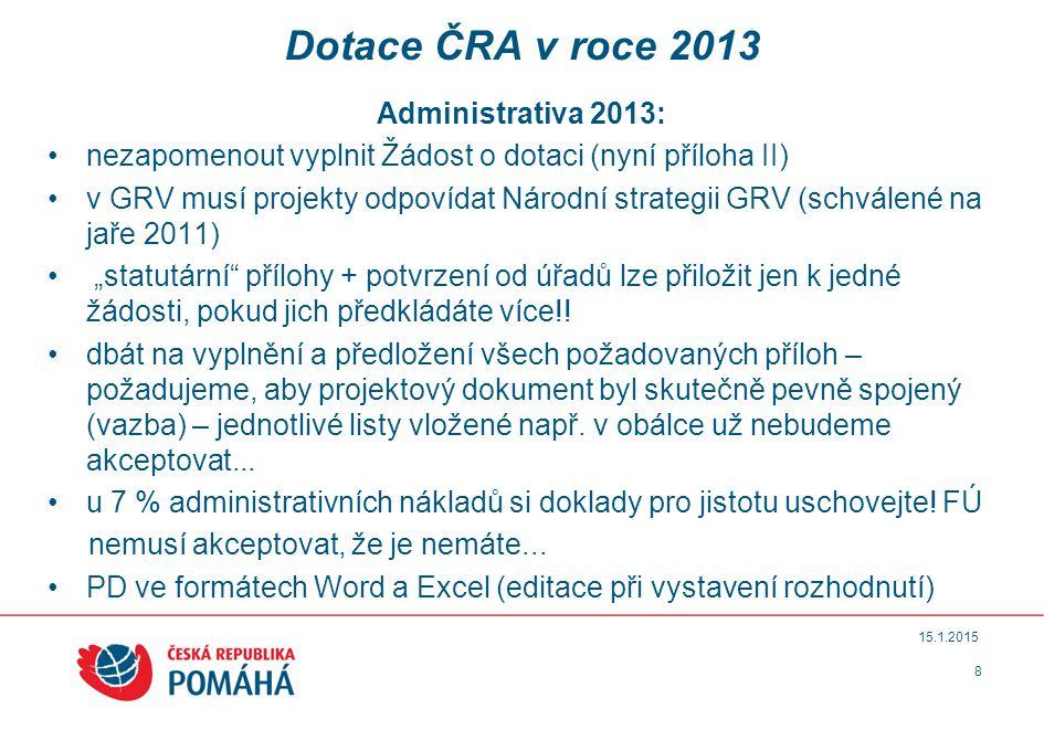 8 15.1.2015 Dotace ČRA v roce 2013 Administrativa 2013: nezapomenout vyplnit Žádost o dotaci (nyní příloha II) v GRV musí projekty odpovídat Národní s