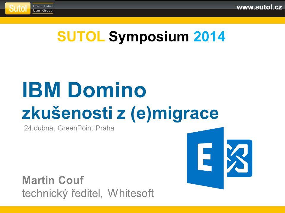www.sutol.cz SUTOL Symposium 2014 IBM Domino zkušenosti z (e)migrace Martin Couf technický ředitel, Whitesoft 24.dubna, GreenPoint Praha