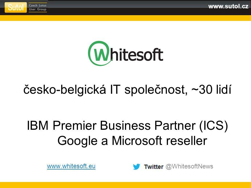 www.sutol.cz česko-belgická IT společnost, ~30 lidí IBM Premier Business Partner (ICS) Google a Microsoft reseller www.whitesoft.eu @WhitesoftNews