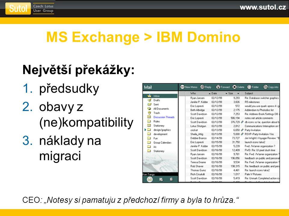 """www.sutol.cz Největší překážky: 1.předsudky 2.obavy z (ne)kompatibility 3.náklady na migraci MS Exchange > IBM Domino CEO: """"Notesy si pamatuju z předchozí firmy a byla to hrůza."""
