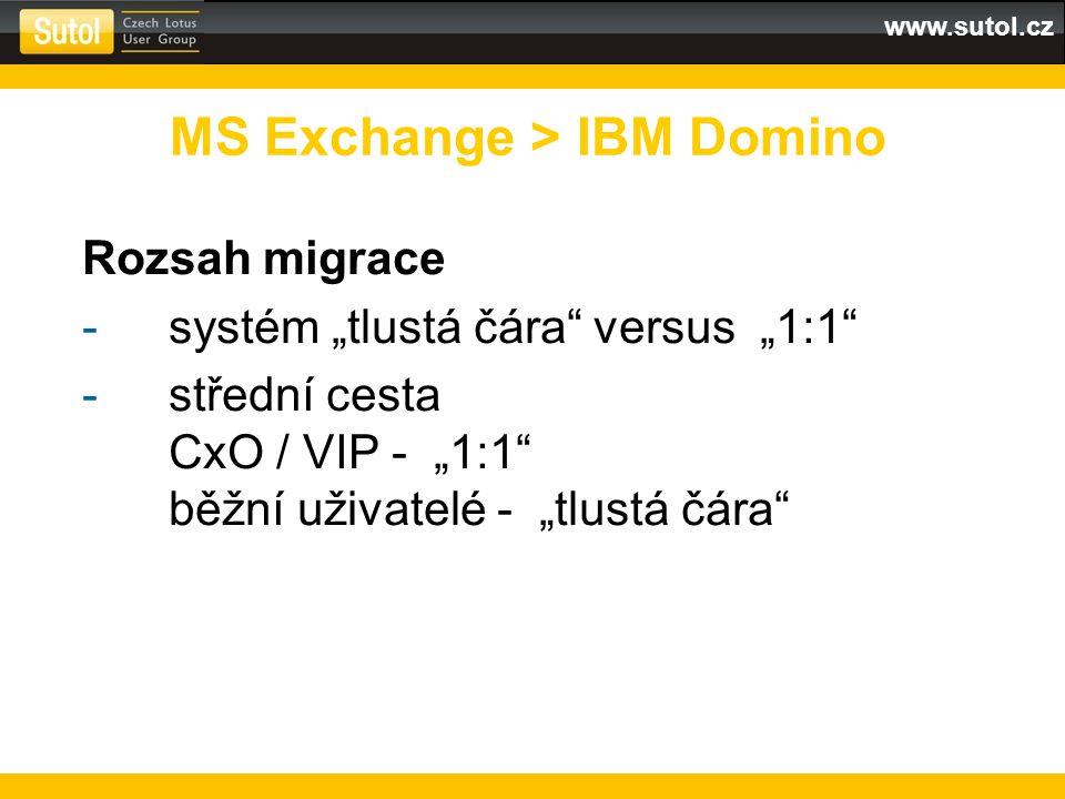 www.sutol.cz Technické zvládnutí -AD > Domino Directory -deployment klientů -nástroje pro migraci dat: IMAP + vcf + ical BinaryTree CMT for Notes Transend Migrator IBM Domino Onboarding Manager -policies, Smart Upgrade, … MS Exchange > IBM Domino