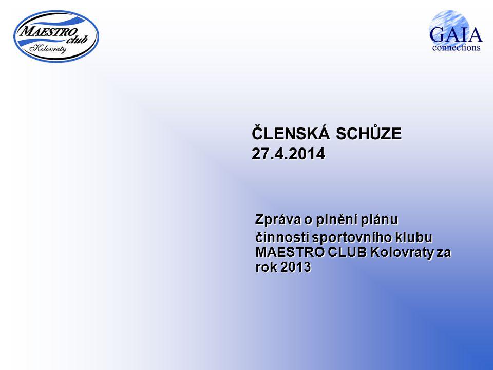 ČLENSKÁ SCHŮZE 27.4.2014 Zpráva o plnění plánu činnosti sportovního klubu MAESTRO CLUB Kolovraty za rok 2013