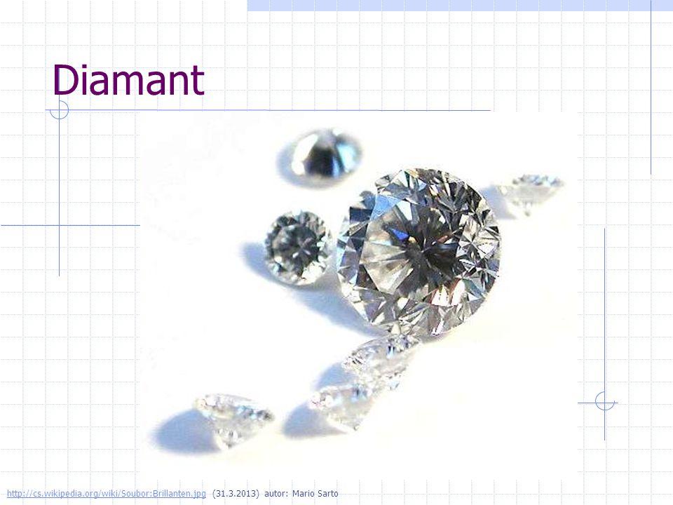 Diamant http://cs.wikipedia.org/wiki/Soubor:Brillanten.jpghttp://cs.wikipedia.org/wiki/Soubor:Brillanten.jpg (31.3.2013) autor: Mario Sarto