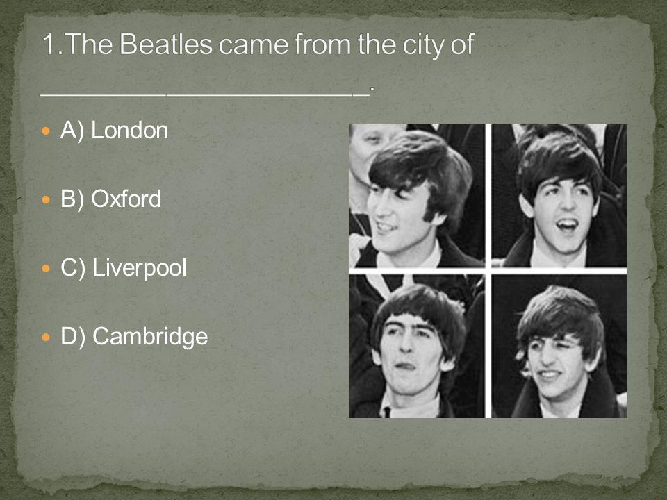 A) London B) Oxford C) Liverpool D) Cambridge